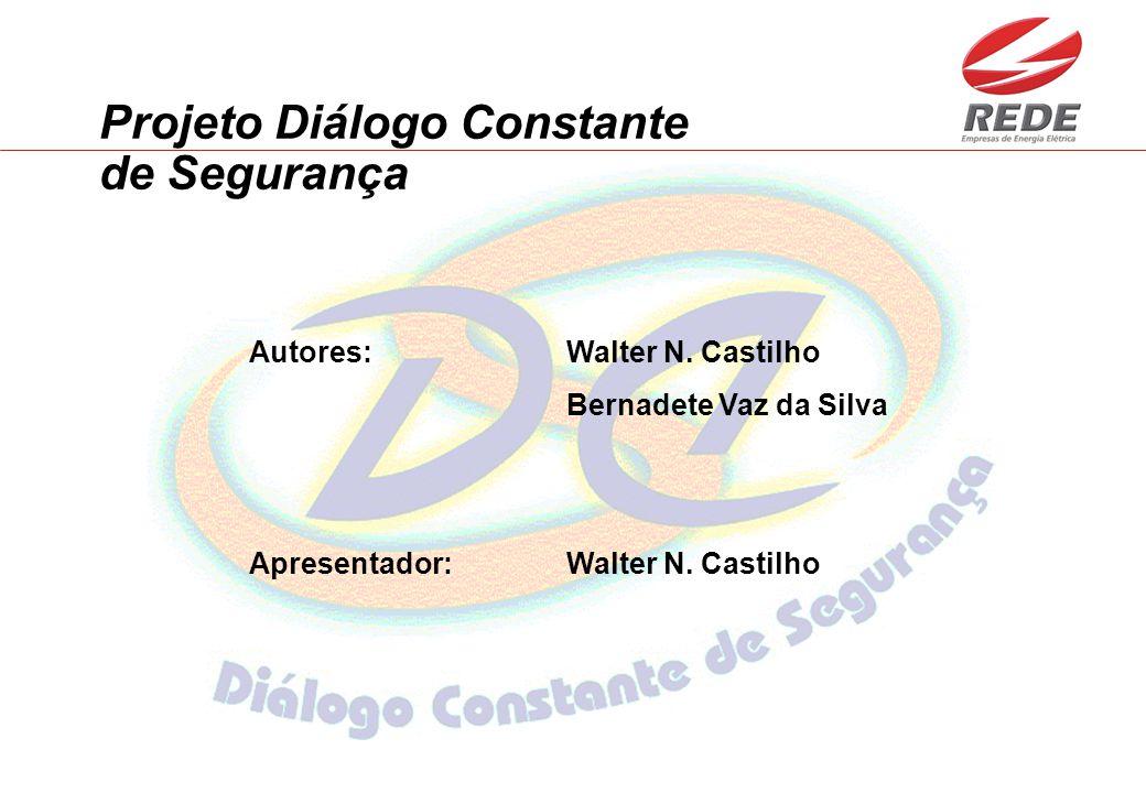 Autores:Walter N. Castilho Bernadete Vaz da Silva Apresentador:Walter N. Castilho Projeto Diálogo Constante de Segurança