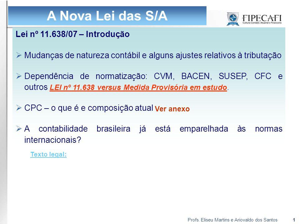 Profs. Eliseu Martins e Ariovaldo dos Santos1 Lei nº 11.638/07 – Introdução  Mudanças de natureza contábil e alguns ajustes relativos à tributação 