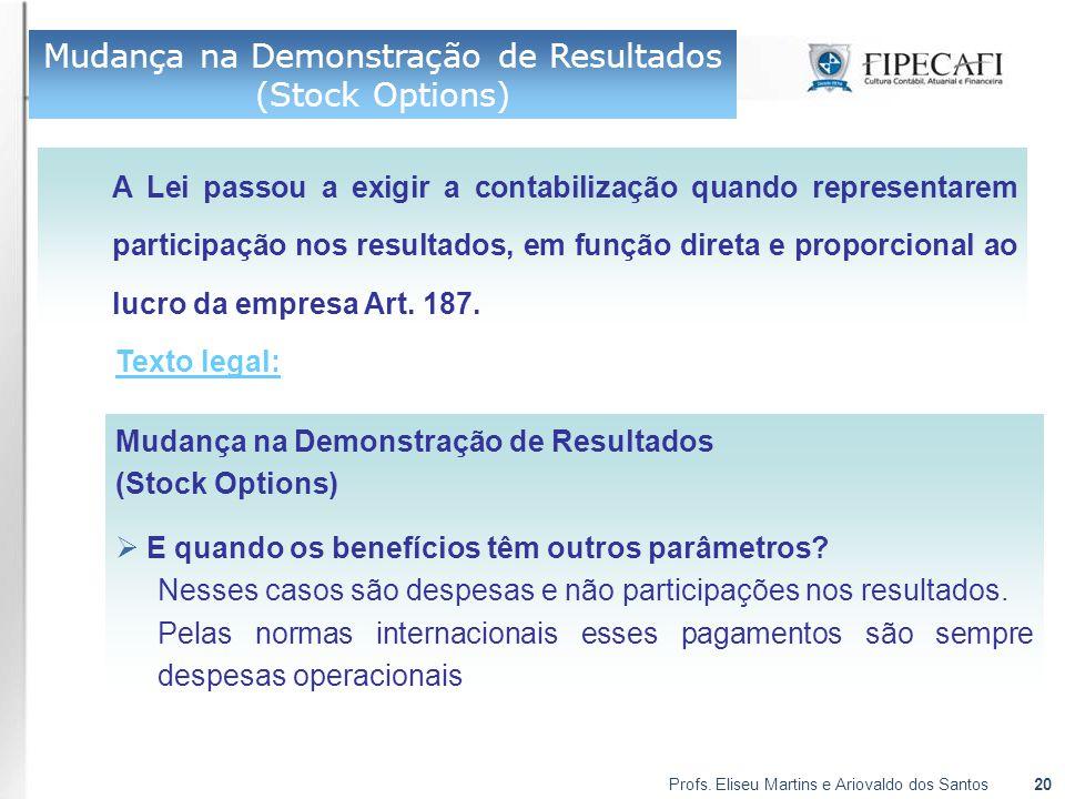 Profs. Eliseu Martins e Ariovaldo dos Santos20 A Lei passou a exigir a contabilização quando representarem participação nos resultados, em função dire