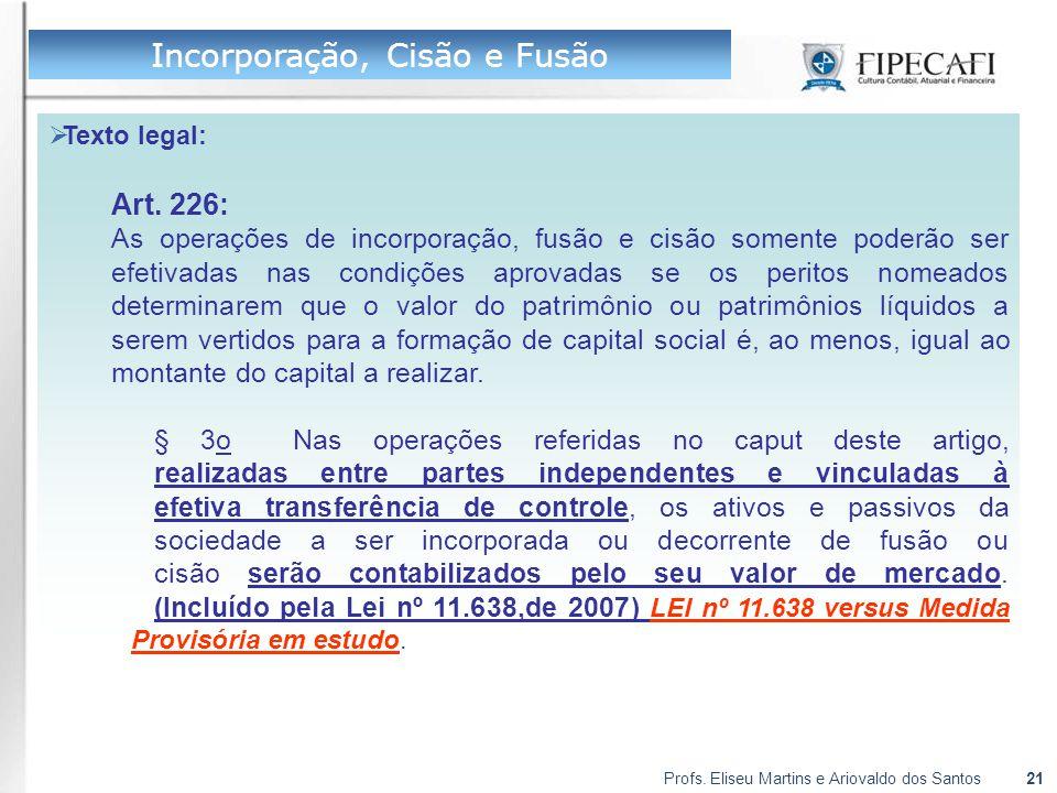 Profs. Eliseu Martins e Ariovaldo dos Santos21  Texto legal: Art. 226: As operações de incorporação, fusão e cisão somente poderão ser efetivadas nas
