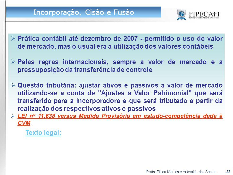 Profs. Eliseu Martins e Ariovaldo dos Santos22  Prática contábil até dezembro de 2007 - permitido o uso do valor de mercado, mas o usual era a utiliz