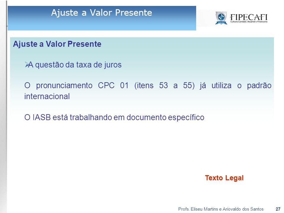 Profs. Eliseu Martins e Ariovaldo dos Santos27 Ajuste a Valor Presente  A questão da taxa de juros O pronunciamento CPC 01 (itens 53 a 55) já utiliza