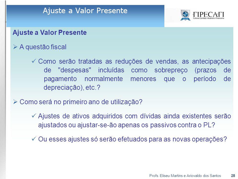 Profs. Eliseu Martins e Ariovaldo dos Santos28 Ajuste a Valor Presente  A questão fiscal Como serão tratadas as reduções de vendas, as antecipações d