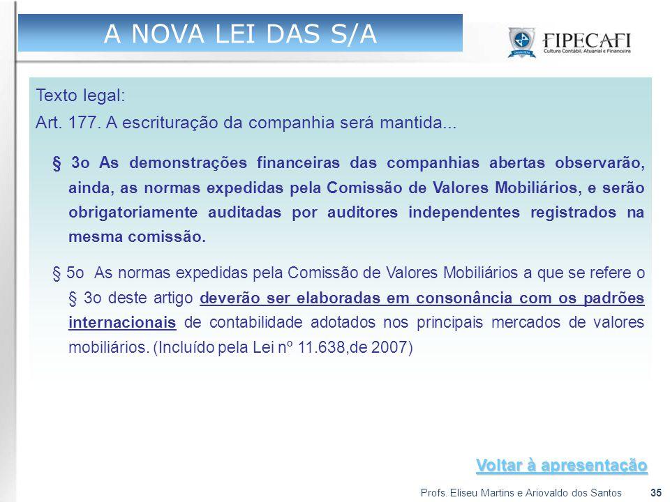 Profs. Eliseu Martins e Ariovaldo dos Santos35 A NOVA LEI DAS S/A Texto legal: Art. 177. A escrituração da companhia será mantida... § 3o As demonstra