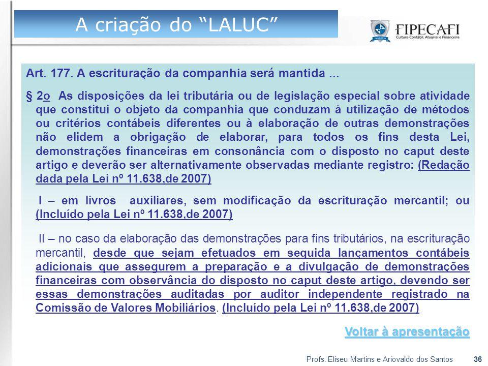 """Profs. Eliseu Martins e Ariovaldo dos Santos36 A criação do """"LALUC"""" Art. 177. A escrituração da companhia será mantida... § 2o As disposições da lei t"""