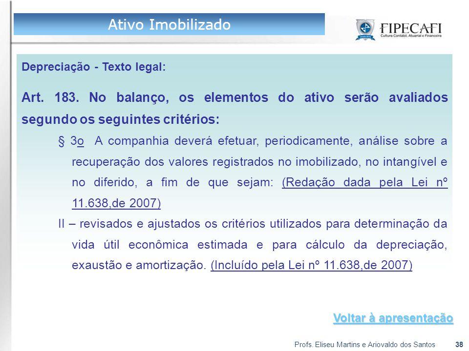 Profs. Eliseu Martins e Ariovaldo dos Santos38 Depreciação - Texto legal: Art. 183. No balanço, os elementos do ativo serão avaliados segundo os segui