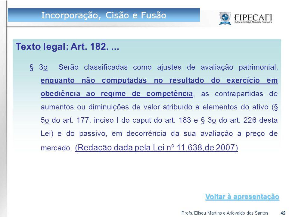 Profs. Eliseu Martins e Ariovaldo dos Santos42 Texto legal: Art. 182.... § 3o Serão classificadas como ajustes de avaliação patrimonial, enquanto não