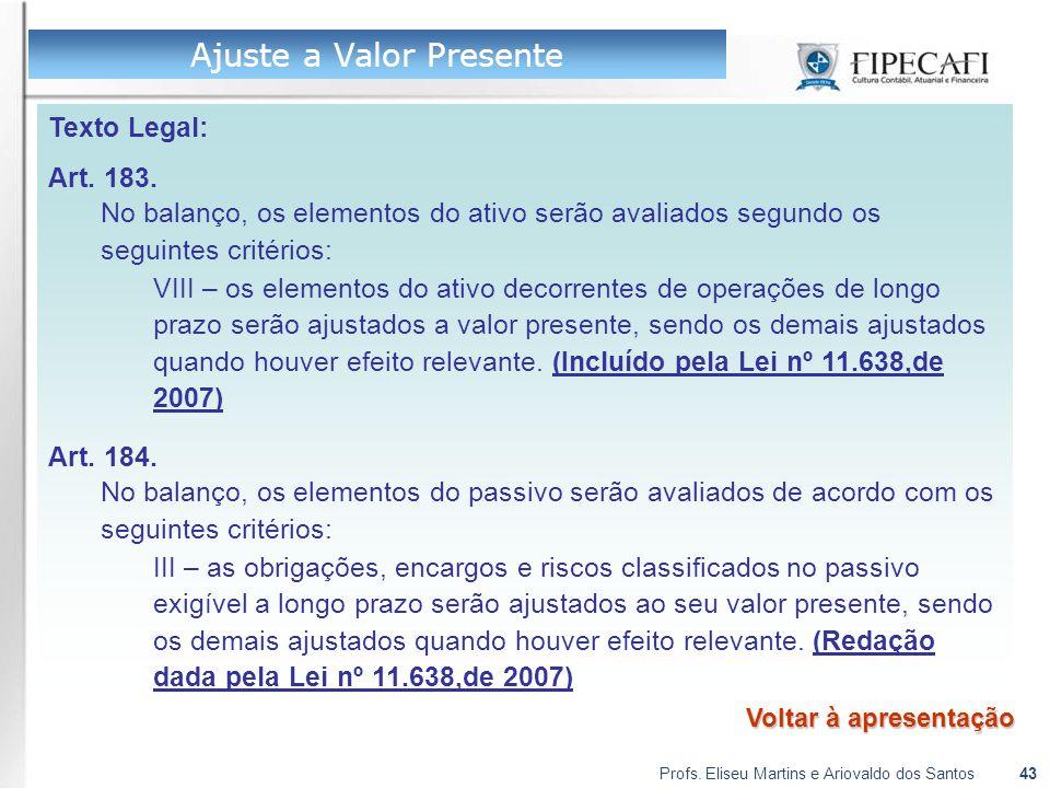 Profs. Eliseu Martins e Ariovaldo dos Santos43 Texto Legal: Art. 183. No balanço, os elementos do ativo serão avaliados segundo os seguintes critérios