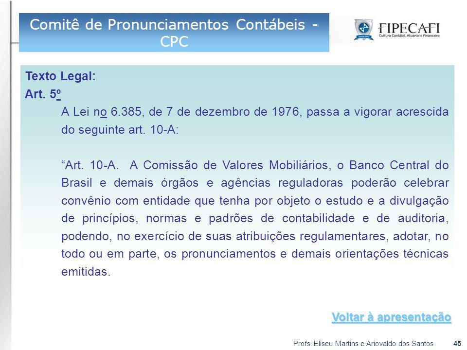Profs. Eliseu Martins e Ariovaldo dos Santos45 Texto Legal: Art. 5º A Lei no 6.385, de 7 de dezembro de 1976, passa a vigorar acrescida do seguinte ar