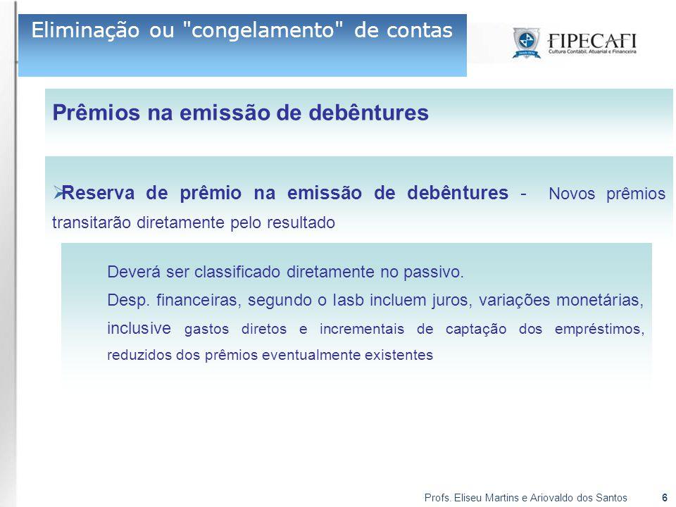 Profs. Eliseu Martins e Ariovaldo dos Santos6 Prêmios na emissão de debêntures Eliminação ou