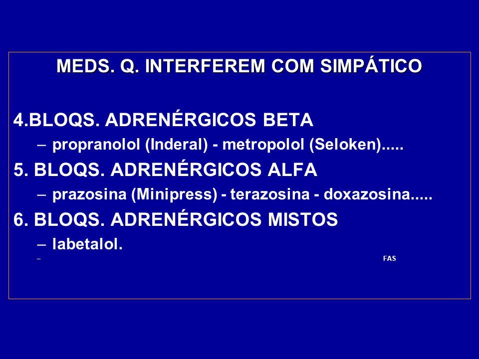MEDS. Q. INTERFEREM COM SIMPÁTICO 4.BLOQS. ADRENÉRGICOS BETA –propranolol (Inderal) - metropolol (Seloken)..... 5. BLOQS. ADRENÉRGICOS ALFA –prazosina