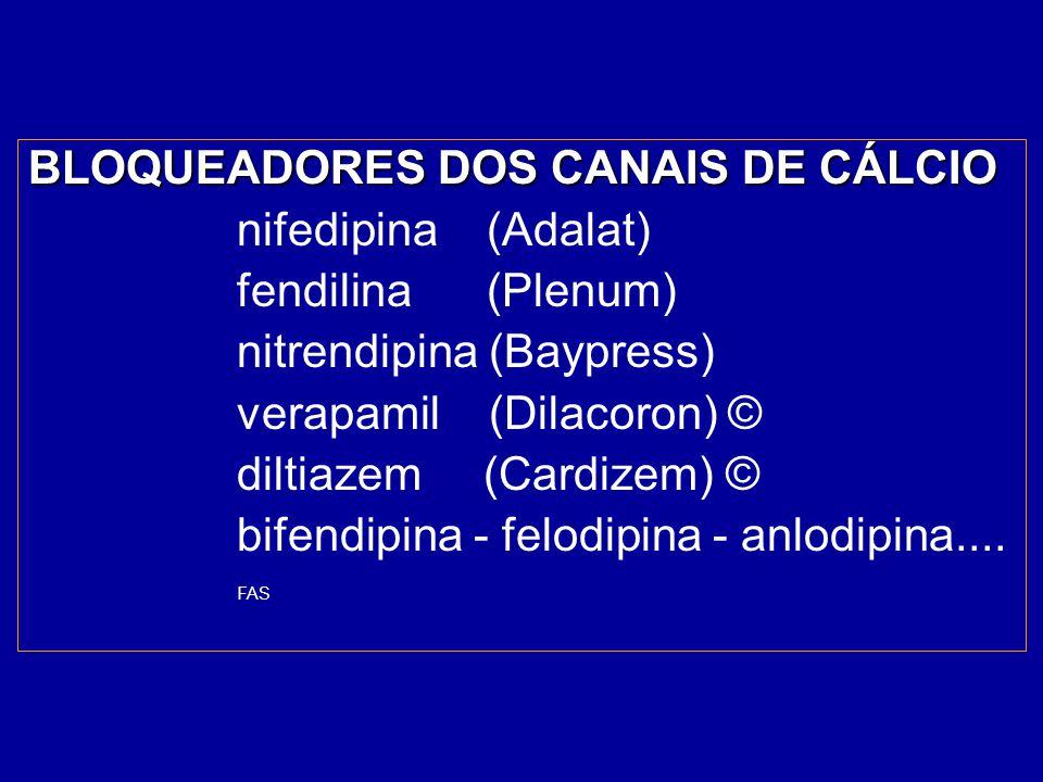 BLOQUEADORES DOS CANAIS DE CÁLCIO nifedipina (Adalat) fendilina (Plenum) nitrendipina (Baypress) verapamil (Dilacoron) © diltiazem (Cardizem) © bifend