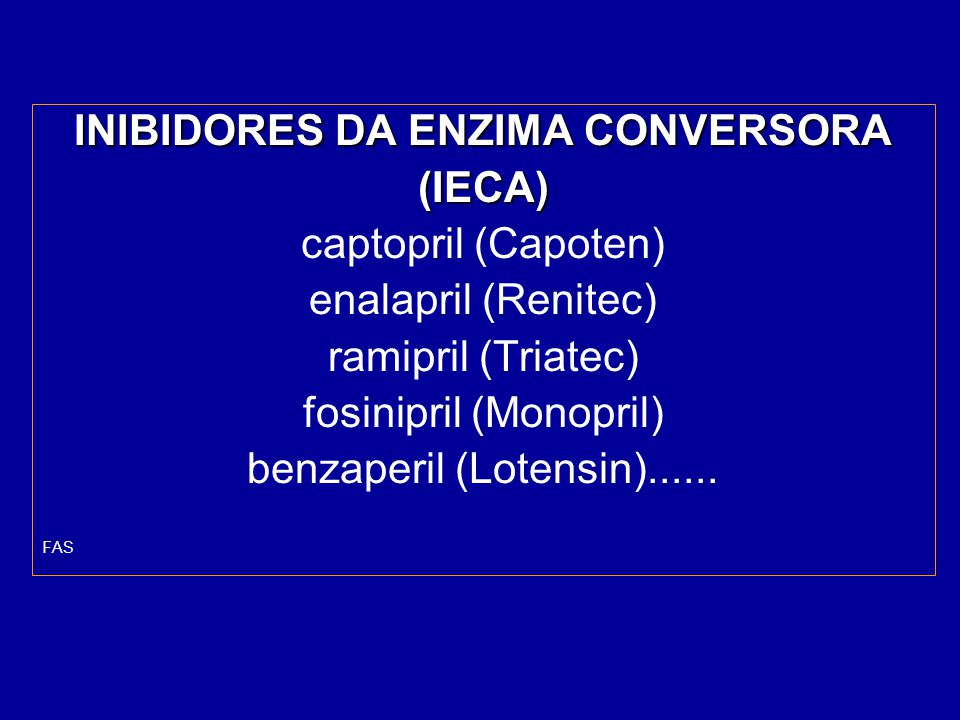 INIBIDORES DA ENZIMA CONVERSORA (IECA) captopril (Capoten) enalapril (Renitec) ramipril (Triatec) fosinipril (Monopril) benzaperil (Lotensin)...... FA