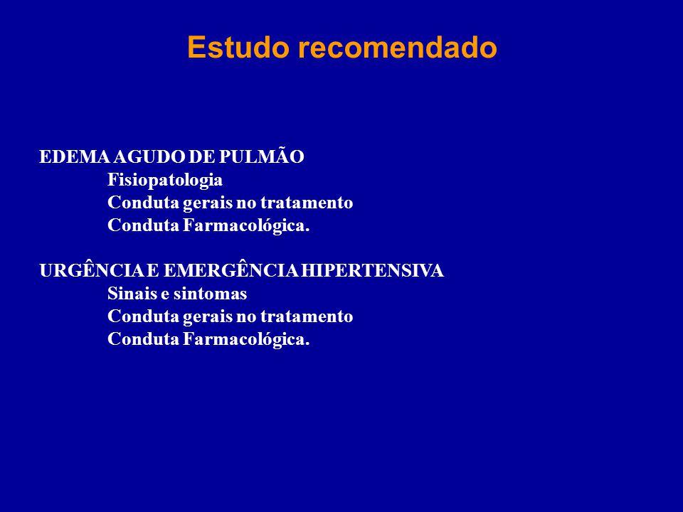 Estudo recomendado EDEMA AGUDO DE PULMÃO Fisiopatologia Conduta gerais no tratamento Conduta Farmacológica. URGÊNCIA E EMERGÊNCIA HIPERTENSIVA Sinais