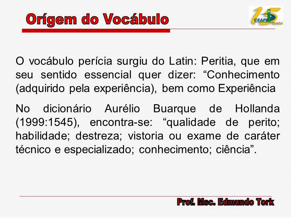 """O vocábulo perícia surgiu do Latin: Peritia, que em seu sentido essencial quer dizer: """"Conhecimento (adquirido pela experiência), bem como Experiência"""