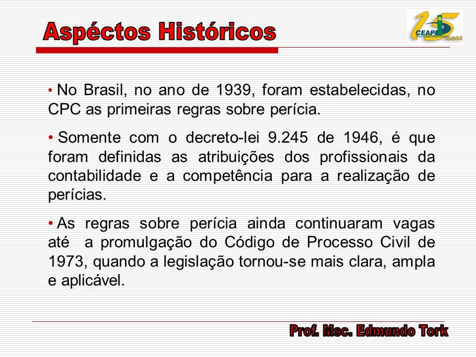No Brasil, no ano de 1939, foram estabelecidas, no CPC as primeiras regras sobre perícia. Somente com o decreto-lei 9.245 de 1946, é que foram definid