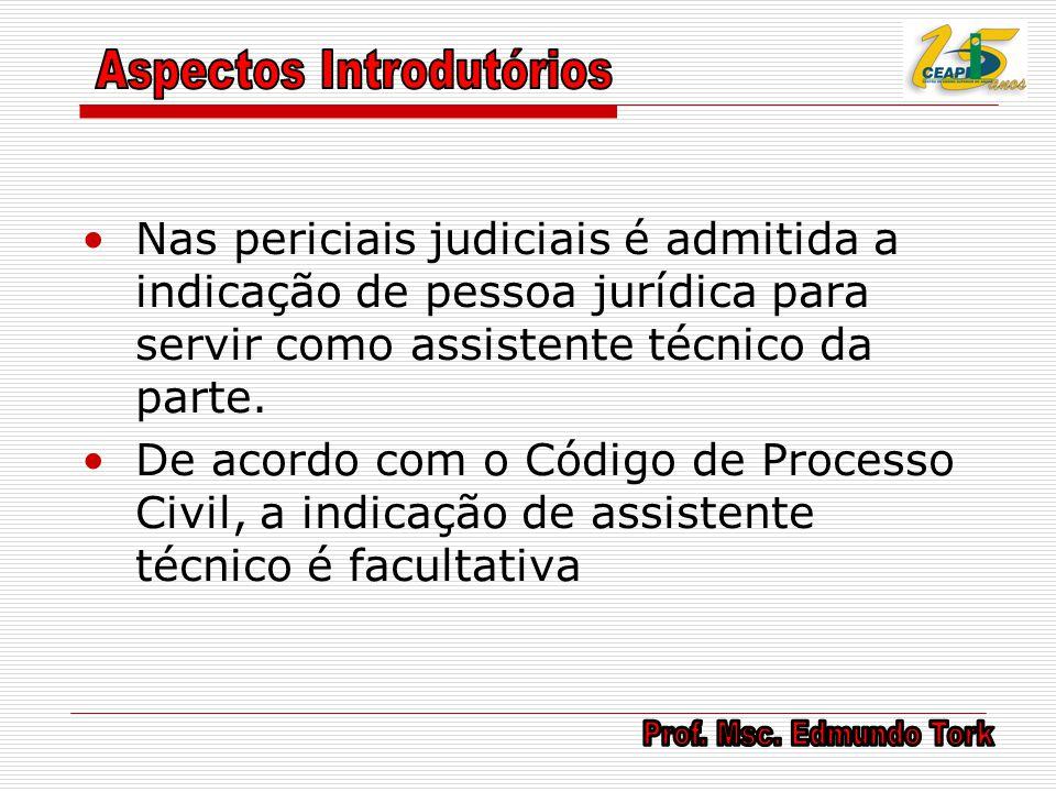 Nas periciais judiciais é admitida a indicação de pessoa jurídica para servir como assistente técnico da parte. De acordo com o Código de Processo Civ
