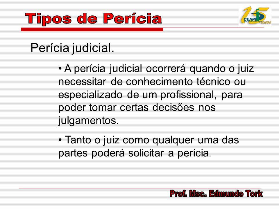 Perícia judicial. A perícia judicial ocorrerá quando o juiz necessitar de conhecimento técnico ou especializado de um profissional, para poder tomar c