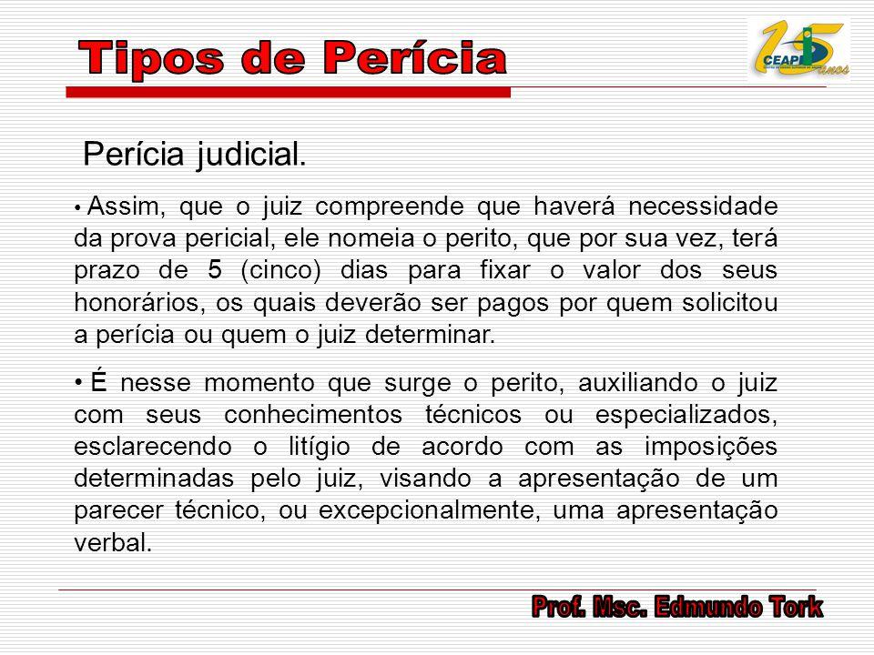 Perícia judicial. Assim, que o juiz compreende que haverá necessidade da prova pericial, ele nomeia o perito, que por sua vez, terá prazo de 5 (cinco)
