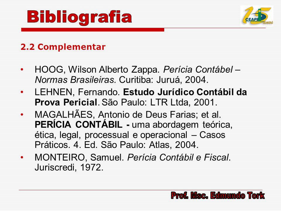 2.2 Complementar HOOG, Wilson Alberto Zappa. Perícia Contábel – Normas Brasileiras. Curitiba: Juruá, 2004. LEHNEN, Fernando. Estudo Jurídico Contábil
