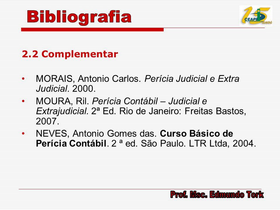 2.2 Complementar MORAIS, Antonio Carlos. Perícia Judicial e Extra Judicial. 2000. MOURA, Ril. Perícia Contábil – Judicial e Extrajudicial. 2ª Ed. Rio