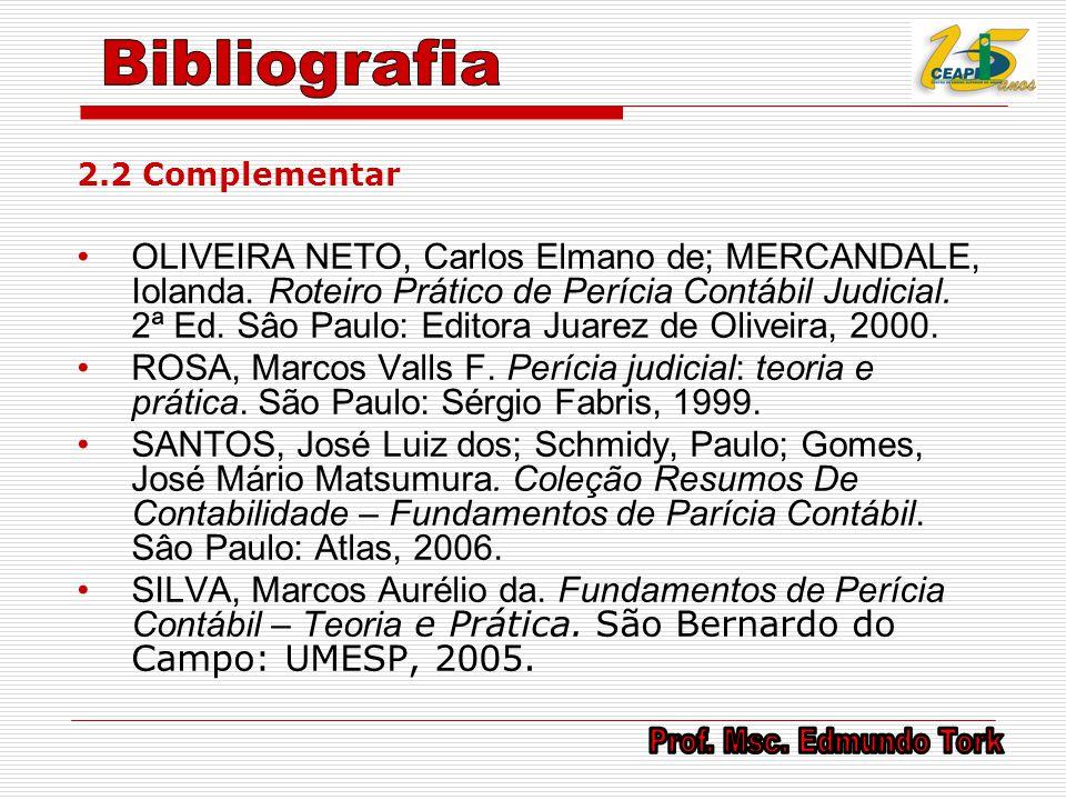 2.2 Complementar OLIVEIRA NETO, Carlos Elmano de; MERCANDALE, Iolanda. Roteiro Prático de Perícia Contábil Judicial. 2ª Ed. Sâo Paulo: Editora Juarez