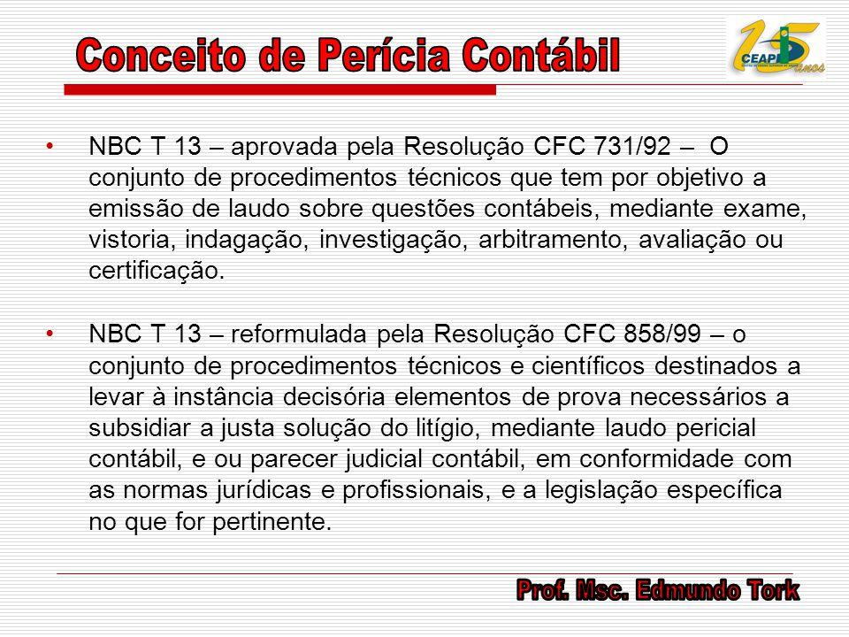 NBC T 13 – aprovada pela Resolução CFC 731/92 – O conjunto de procedimentos técnicos que tem por objetivo a emissão de laudo sobre questões contábeis,