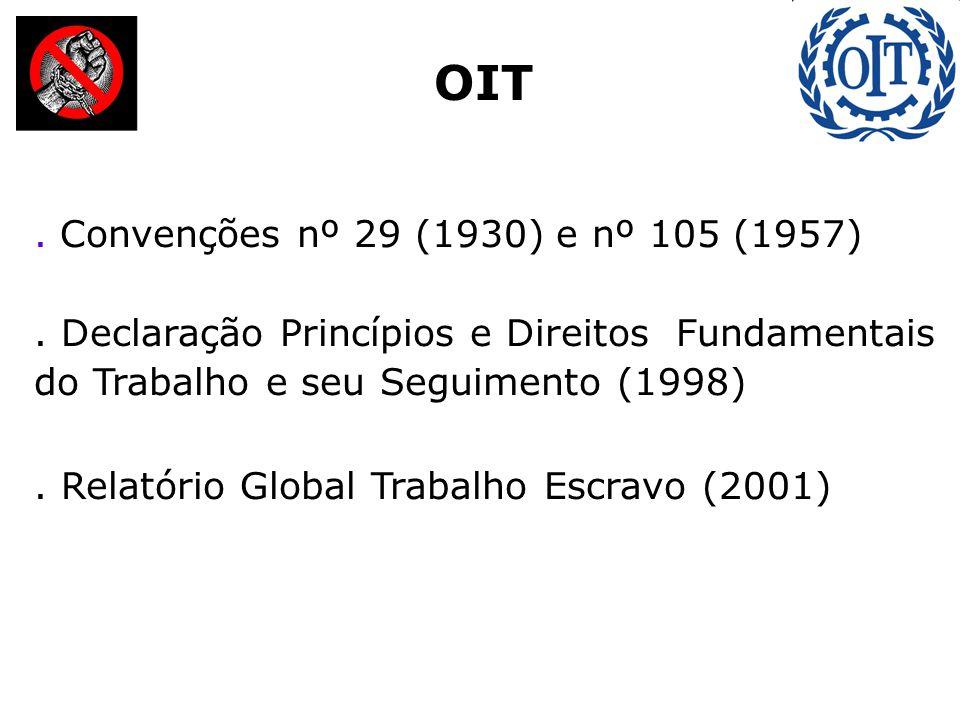 :. Convenções nº 29 (1930) e nº 105 (1957). Declaração Princípios e Direitos Fundamentais do Trabalho e seu Seguimento (1998). Relatório Global Trabal