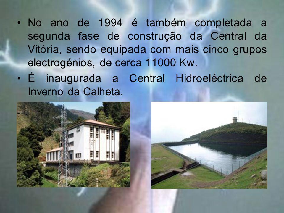 No ano de 1994 é também completada a segunda fase de construção da Central da Vitória, sendo equipada com mais cinco grupos electrogénios, de cerca 11000 Kw.