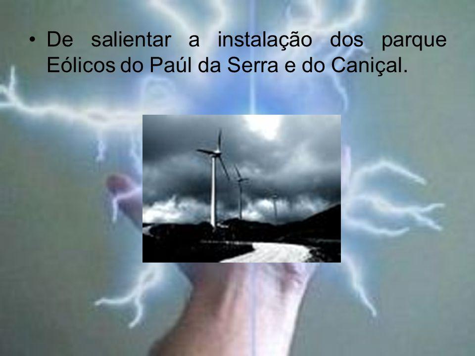 De salientar a instalação dos parque Eólicos do Paúl da Serra e do Caniçal.