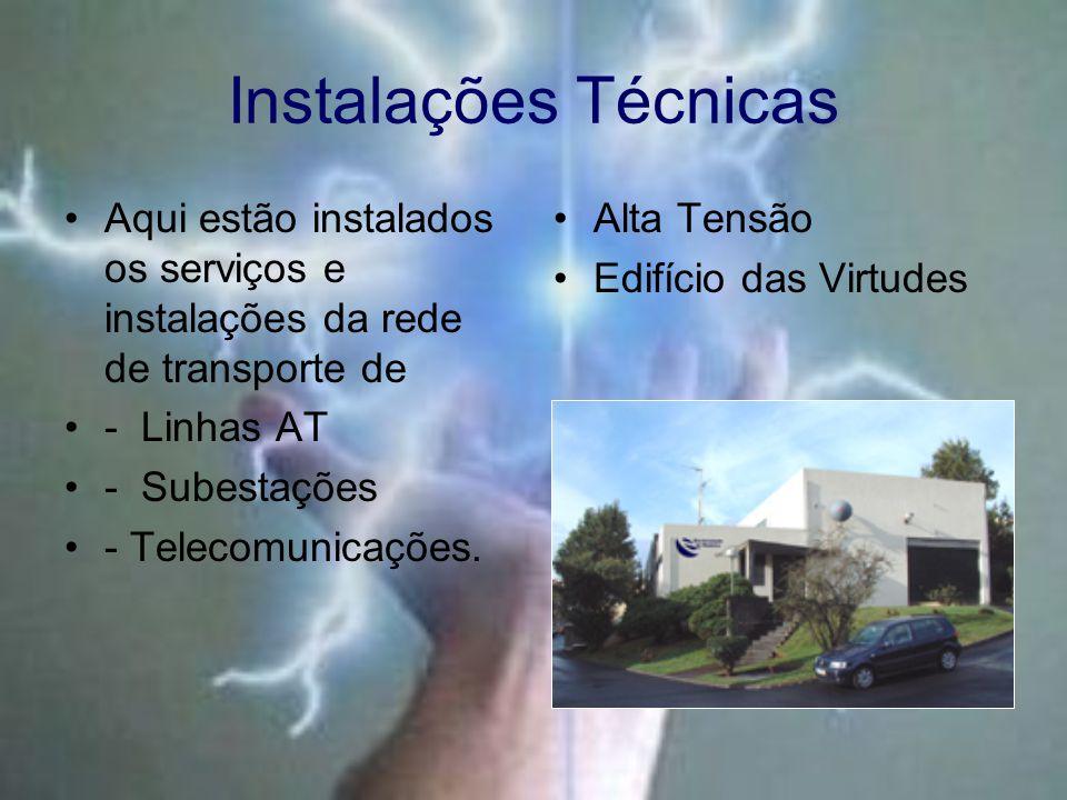 Instalações Técnicas Aqui estão instalados os serviços e instalações da rede de transporte de - Linhas AT - Subestações - Telecomunicações.