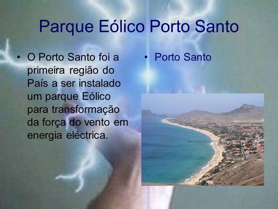 Parque Eólico Porto Santo O Porto Santo foi a primeira região do País a ser instalado um parque Eólico para transformação da força do vento em energia eléctrica.