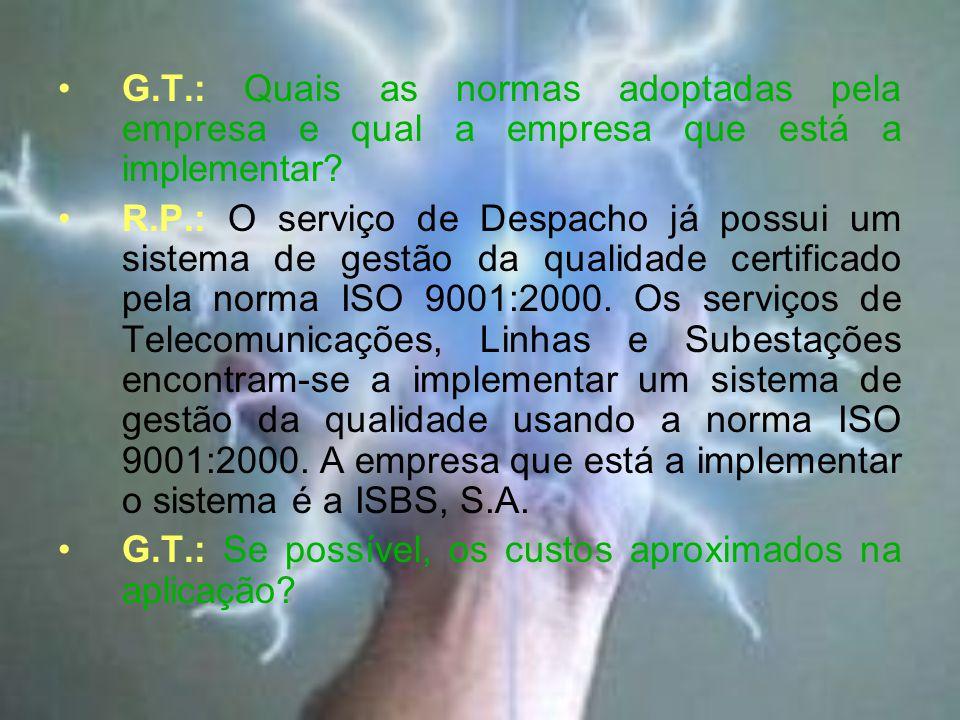 G.T.: Quais as normas adoptadas pela empresa e qual a empresa que está a implementar.