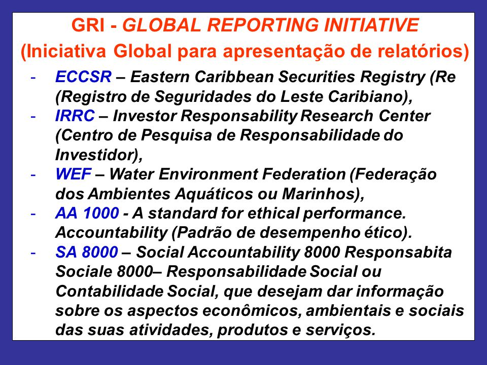 -ECCSR – Eastern Caribbean Securities Registry (Re (Registro de Seguridades do Leste Caribiano), -IRRC – Investor Responsability Research Center (Cent
