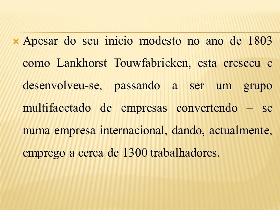  Apesar do seu início modesto no ano de 1803 como Lankhorst Touwfabrieken, esta cresceu e desenvolveu-se, passando a ser um grupo multifacetado de empresas convertendo – se numa empresa internacional, dando, actualmente, emprego a cerca de 1300 trabalhadores.