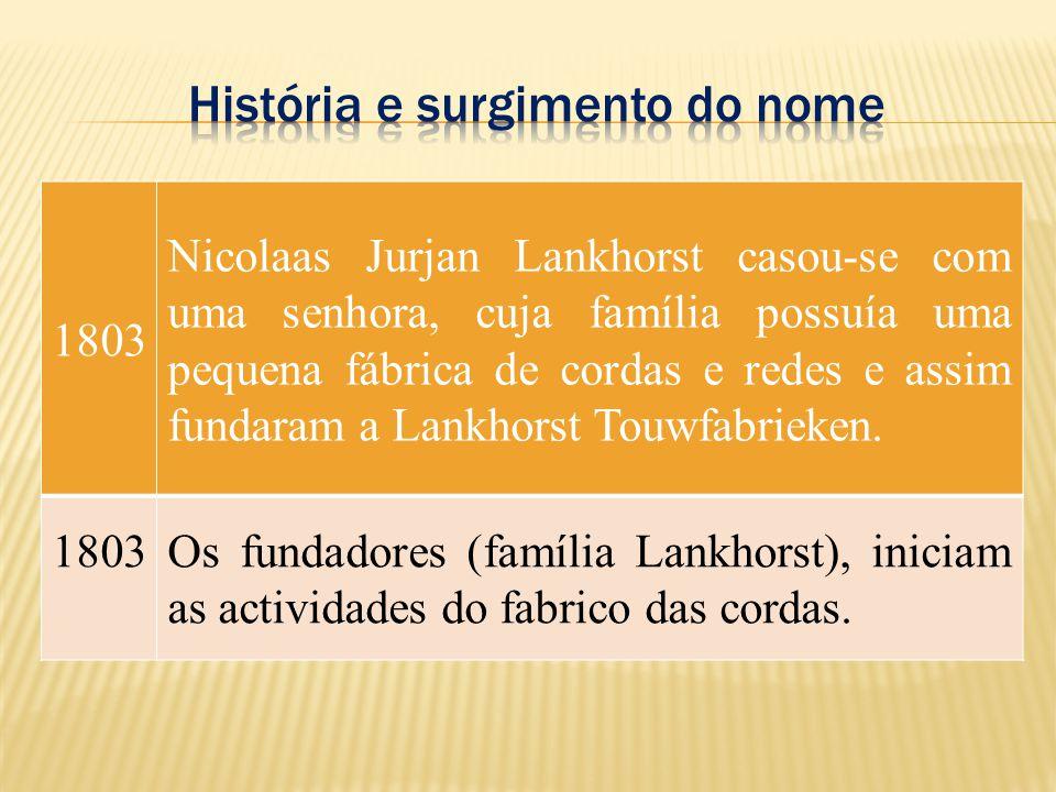 1803 Nicolaas Jurjan Lankhorst casou-se com uma senhora, cuja família possuía uma pequena fábrica de cordas e redes e assim fundaram a Lankhorst Touwf