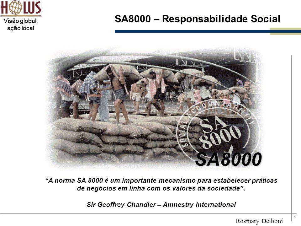 """1 Visão global, ação local Rosmary Delboni """"A norma SA 8000 é um importante mecanismo para estabelecer práticas de negócios em linha com os valores da"""