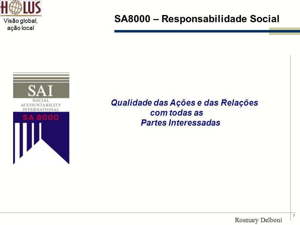 7 Visão global, ação local Rosmary Delboni SA8000 – Responsabilidade Social Qualidade das Ações e das Relações com todas as Partes Interessadas
