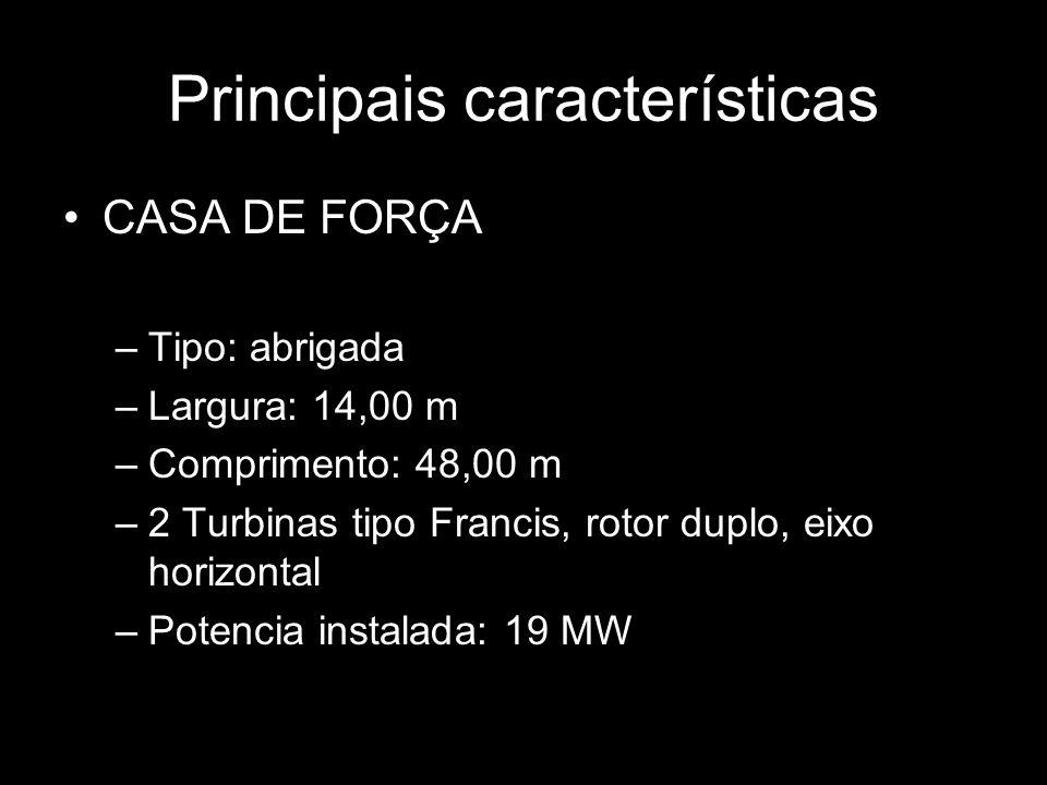 Principais características CASA DE FORÇA –Tipo: abrigada –Largura: 14,00 m –Comprimento: 48,00 m –2 Turbinas tipo Francis, rotor duplo, eixo horizonta