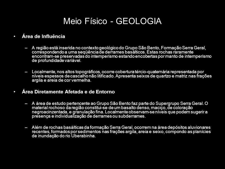 Meio Físico - GEOLOGIA Área de Influência –A região está inserida no contexto geológico do Grupo São Bento, Formação Serra Geral, correspondendo a uma