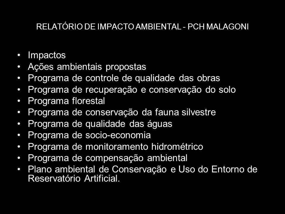 RELATÓRIO DE IMPACTO AMBIENTAL - PCH MALAGONI Impactos Ações ambientais propostas Programa de controle de qualidade das obras Programa de recuperação