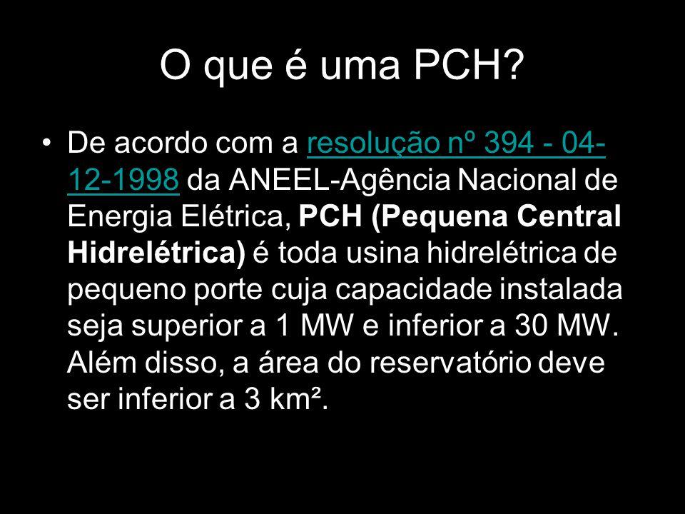 O que é uma PCH? De acordo com a resolução nº 394 - 04- 12-1998 da ANEEL-Agência Nacional de Energia Elétrica, PCH (Pequena Central Hidrelétrica) é to