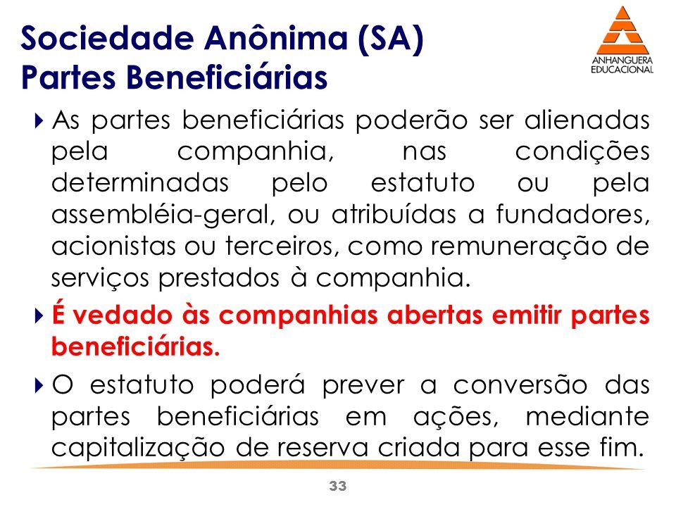 33 Sociedade Anônima (SA) Partes Beneficiárias  As partes beneficiárias poderão ser alienadas pela companhia, nas condições determinadas pelo estatut