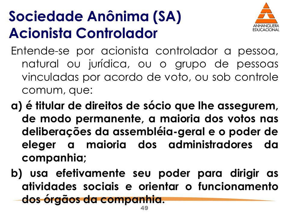 49 Sociedade Anônima (SA) Acionista Controlador Entende-se por acionista controlador a pessoa, natural ou jurídica, ou o grupo de pessoas vinculadas p