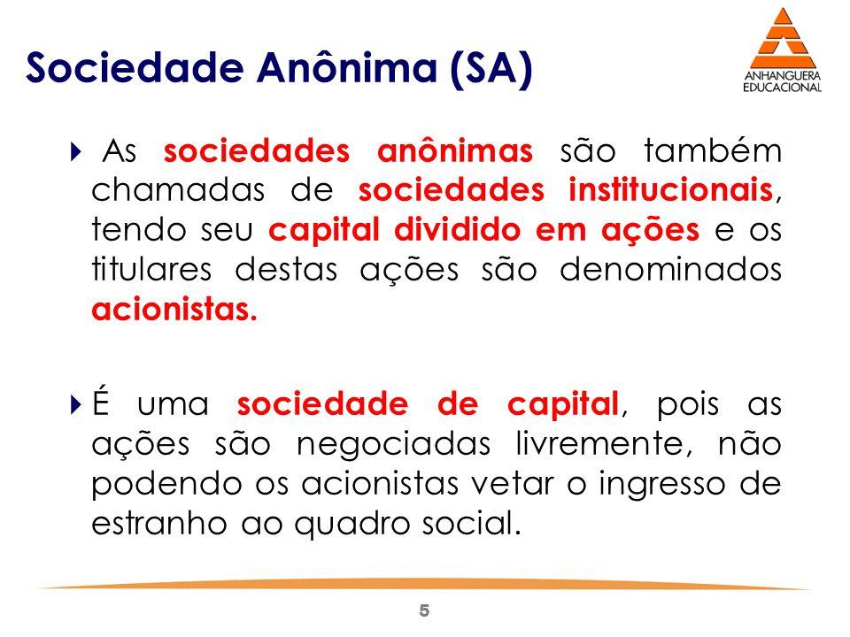 5 Sociedade Anônima (SA)  As sociedades anônimas são também chamadas de sociedades institucionais, tendo seu capital dividido em ações e os titulares