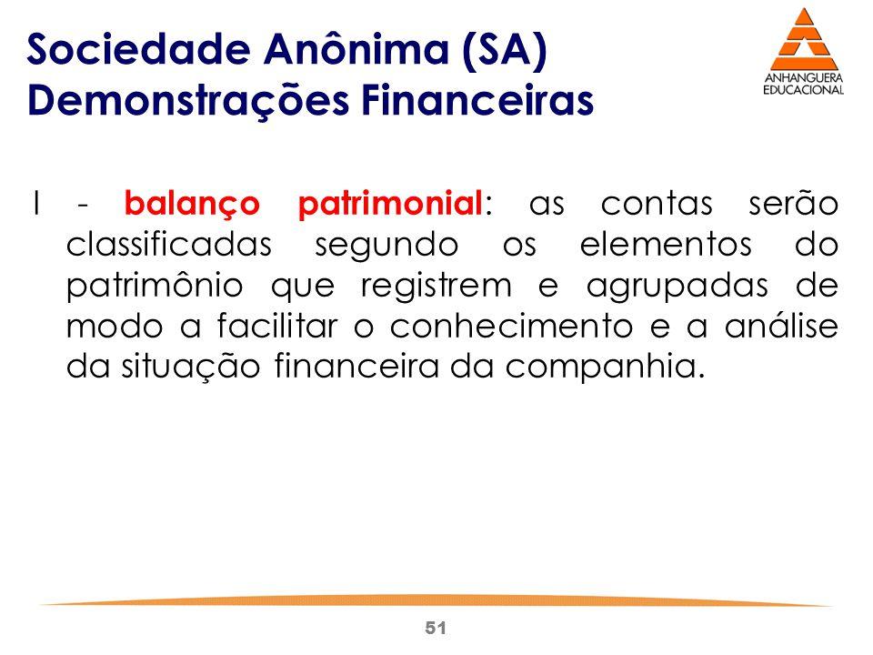 51 Sociedade Anônima (SA) Demonstrações Financeiras I - balanço patrimonial : as contas serão classificadas segundo os elementos do patrimônio que reg