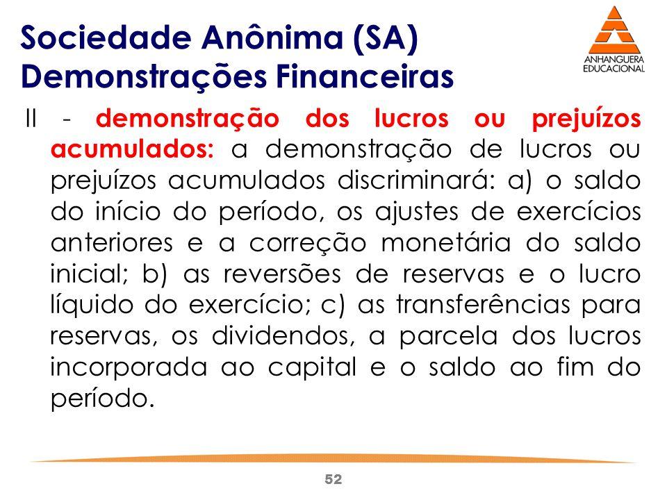 52 Sociedade Anônima (SA) Demonstrações Financeiras II - demonstração dos lucros ou prejuízos acumulados: a demonstração de lucros ou prejuízos acumul