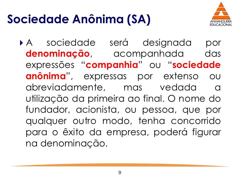 """9 Sociedade Anônima (SA)  A sociedade será designada por denominação, acompanhada das expressões """" companhia """" ou """" sociedade anônima """", expressas po"""