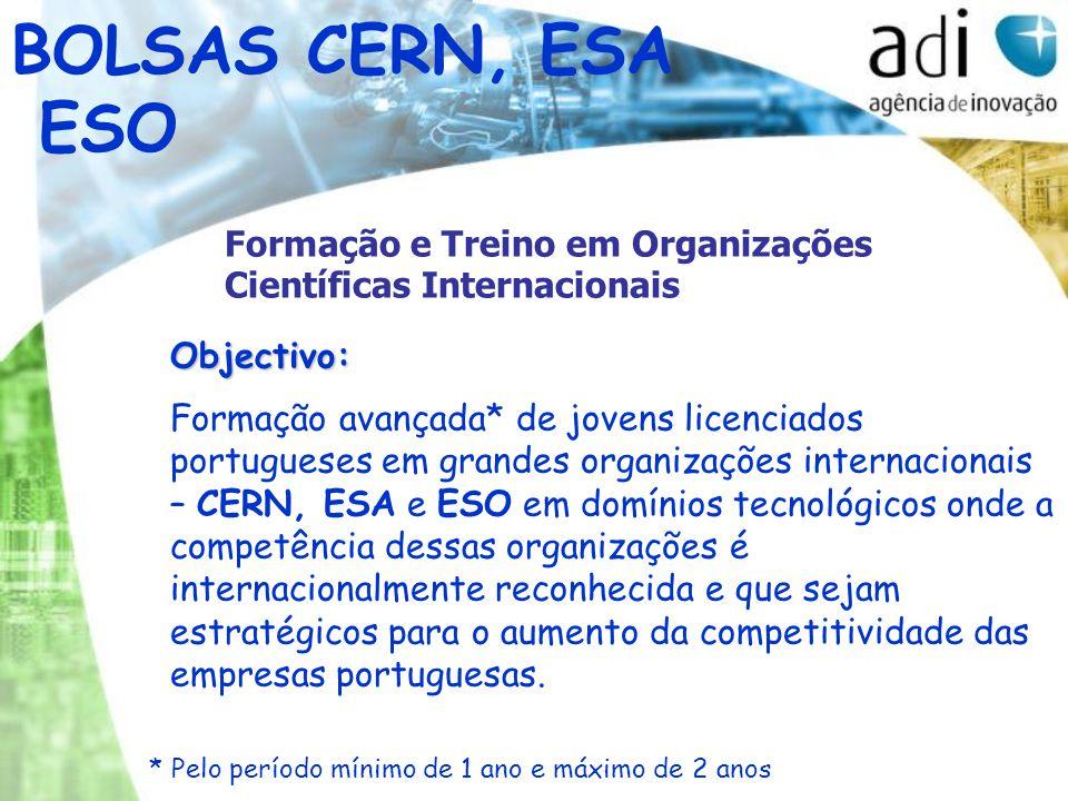 BOLSAS CERN, ESA ESO Formação e Treino em Organizações Científicas InternacionaisObjectivo: Formação avançada* de jovens licenciados portugueses em gr