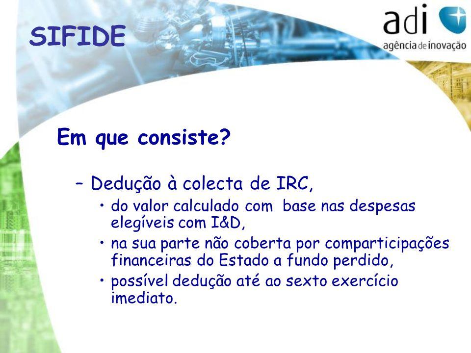 Em que consiste? –Dedução à colecta de IRC, do valor calculado com base nas despesas elegíveis com I&D, na sua parte não coberta por comparticipações